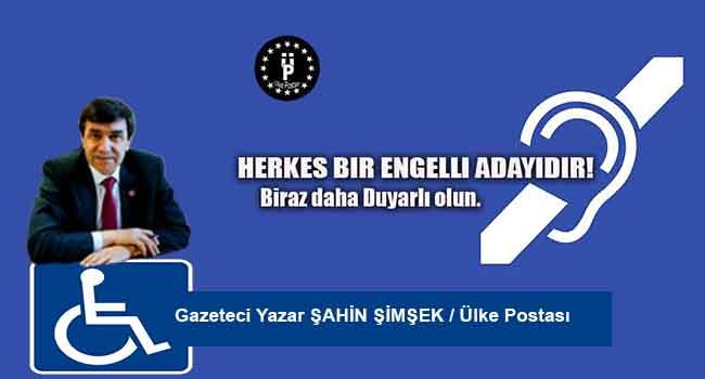HERKES BİR ENGELLİ ADAYIDIR!