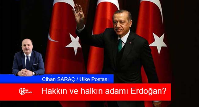 Hakkın ve halkın adamı Erdoğan?
