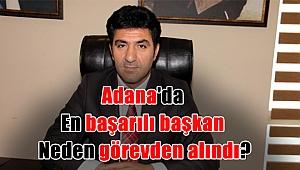Adana'da en başarılı başkan neden görevden alındı?