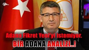 Adana Fikret Yeni'yi istemiyor.