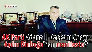 AK Parti Adana İl Başkanı Adayı Aydın Binboğa'dan manifesto?