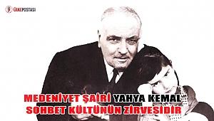 Medeniyet şairi Yahya Kemal sohbet kültünün zirvesidir?