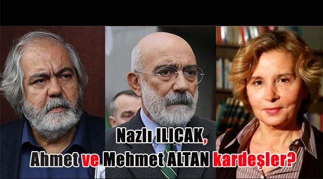 Nazlı ILICAK, Ahmet ve Mehmet ALTAN kardeşler?