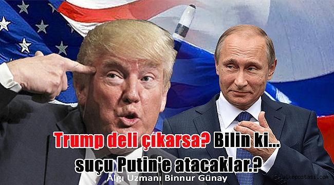 Trump deli çıkarsa bilin ki suçu Putin'e atacaklar.?