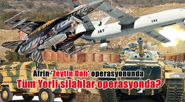 Tüm Yerli silahlar operasyonda?