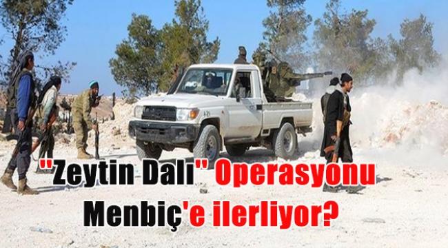 ''Zeytin Dalı'' Operasyonu Menbiç'e ilerliyor?