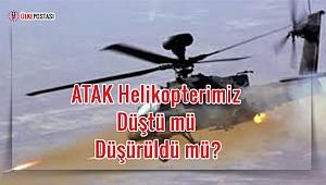 ATAK Helikopterimiz düştü mü Düşürüldü mü?