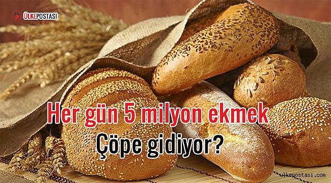 Her gün 5 milyon ekmek çöpe gidiyor?