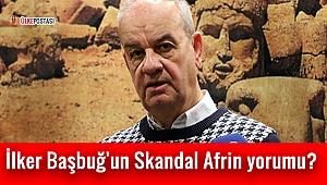 İlker Başbuğ'un Skandal Afrin yorumu?