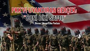 """PKK'YI UYANDIRAN GERÇEK; """"CONİ BİZİ SATTI!"""""""