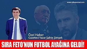 SIRA FETÖ'NÜN FUTBOL AYAĞINA GELDİ!