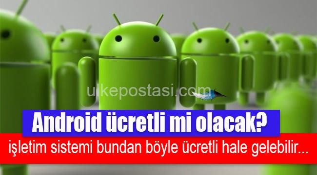 Android ücretli mi olacak?