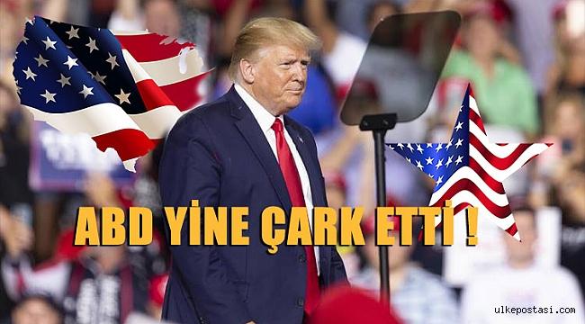 ABD YİNE ÇARK ETTİ !