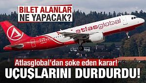 Atlasglobal uçuşlara 1 aylık ara verdi?