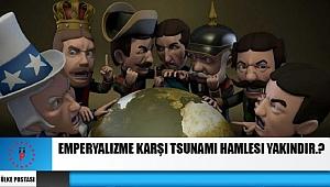 Emperyalizme karşı tsunami hamlesi yakındır.?
