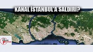 KANAL İSTANBUL'A SALDIRI?