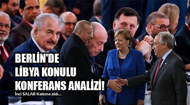 BERLİN'DE LİBYA KONULU KONFERANS ANALİZİ!