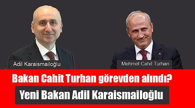 Bakan Cahit Turhan görevden alındı?