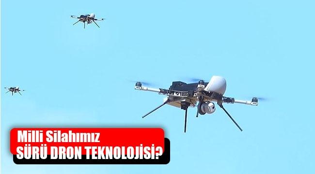 İŞTE SÜRÜ DRON TEKNOLOJİSİ?