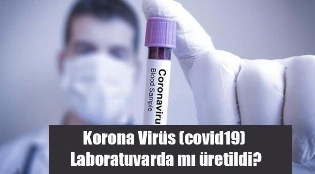 Korona Virüs (covid19) laboratuvarda mı üretildi?