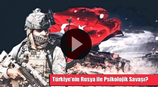 Türkiye'nin Rusya ile Psikolojik Savaşı?