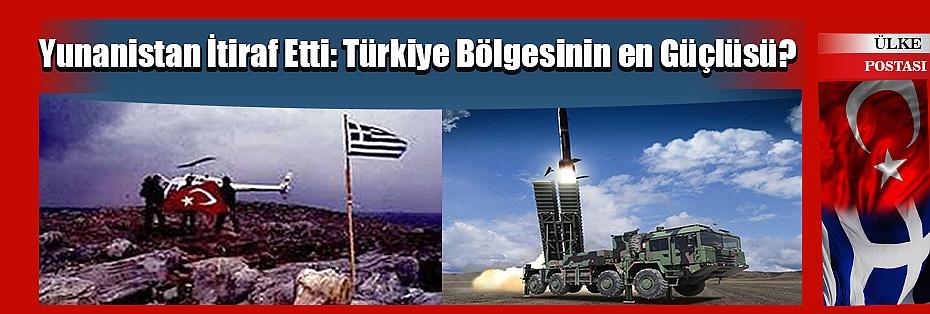 Yunanistan İtiraf Etti: Türkiye Bölgesinin en Güçlüsü?