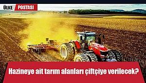 Hazineye ait tarım alanları çiftçiye verilecek?