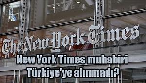 New York Times muhabiri Türkiye'ye alınmadı?