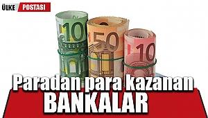 Paradan para kazanan bankalarda vicdanlara yer yoktur?