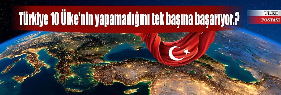 Zayıf görünen Türkiye 10 Ülke'nin yapamadığını tek başına başarıyor.?