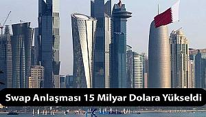 Katar ile olan swap, 15 milyar dolara yükseltildi.?