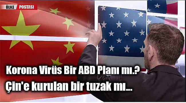 Korona Virüs Bir ABD Planı mı, Çin'e kurulan bir tuzak mı...?