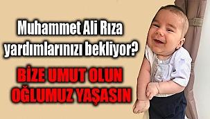 Muhammet Ali Rıza yardımlarınızı bekliyor?