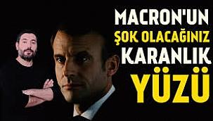 Macron'nun şok olacağınız karanlık yüzü?