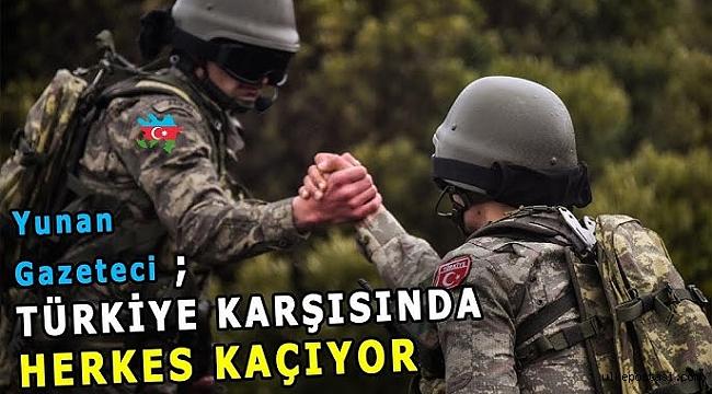 Yunan Gazeteci'nin sitemi; Türkiye Karşısında Herkes KAÇIYOR!