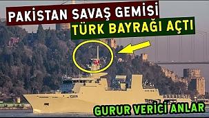 Pakistan Savaş Gemisi Türk Bayrağı Açtı!