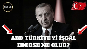 Eğer ABD, Türkiye'yi işgal ederse ne olur?