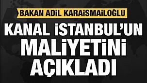 Kanal İstanbul'un maliyeti, 15 milyar dolar.?