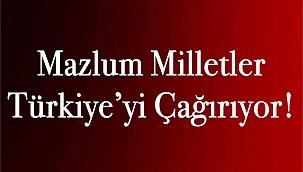 Mazlum Milletler Türkiye'yi Çağırıyor!