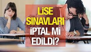 MEB 9,10,11 ve 12. sınıflar yüz yüze sınav olacak mı?, Lise sınavları iptal mi oldu?