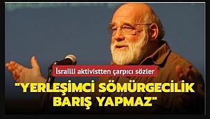 YERLEŞİMCİ SÖMÜRGECİLİK BARIŞ YAPMAK İSTEMEZ!