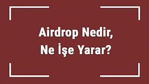 Airdrop Nedir, Ne İşe Yarar? Kripto Para Borsasında Airdrop Ne Demek?